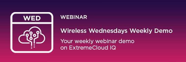 Extreme Networks Wireless Wednesday Demo